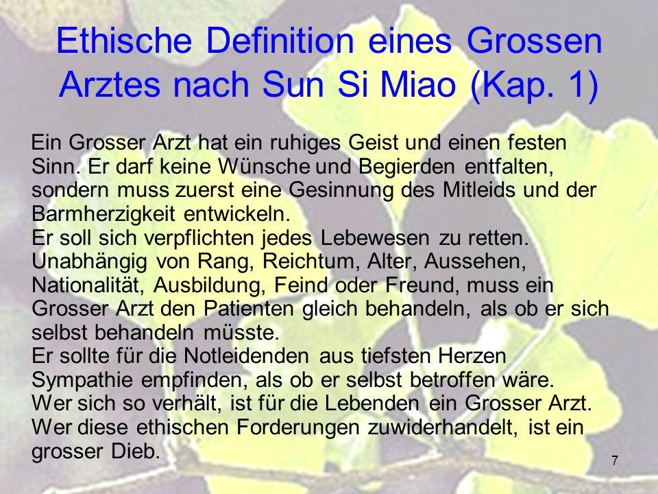 7 Ethische Definition eines Grossen Arztes nach Sun Si Miao (Kap. 1) Ein Grosser Arzt hat ein ruhiges Geist und einen festen Sinn. Er darf keine Wünsc