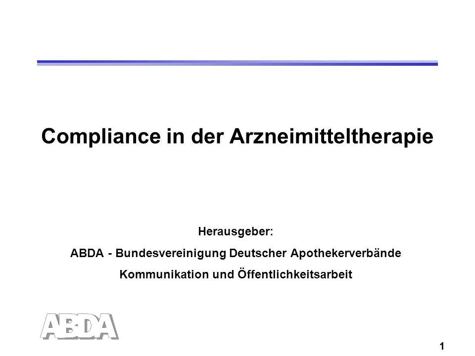 1 Compliance in der Arzneimitteltherapie Herausgeber: ABDA - Bundesvereinigung Deutscher Apothekerverbände Kommunikation und Öffentlichkeitsarbeit