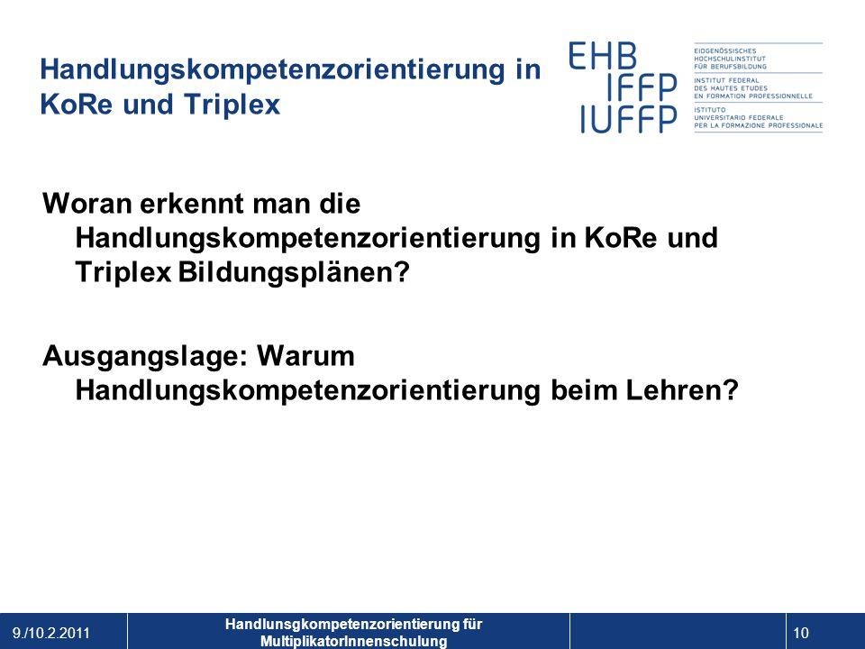 9./10.2.2011 10 1 Handlunsgkompetenzorientierung für MultiplikatorInnenschulung Handlungskompetenzorientierung in KoRe und Triplex Woran erkennt man d