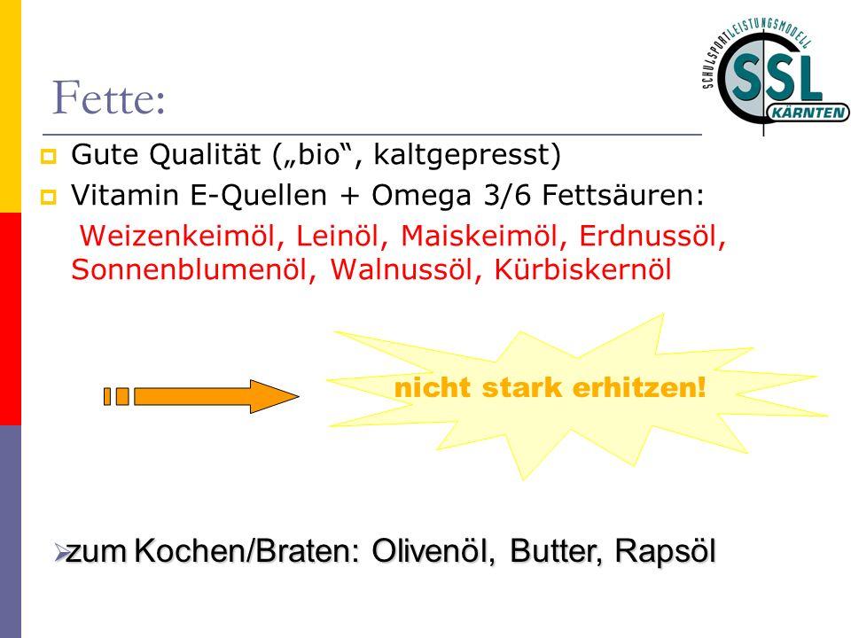 Fette: Gute Qualität (bio, kaltgepresst) Vitamin E-Quellen + Omega 3/6 Fettsäuren: Weizenkeimöl, Leinöl, Maiskeimöl, Erdnussöl, Sonnenblumenöl, Walnussöl, Kürbiskernöl nicht stark erhitzen.