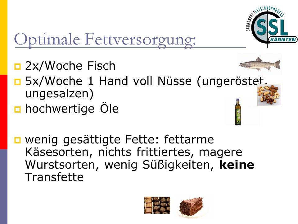 Optimale Fettversorgung: 2x/Woche Fisch 5x/Woche 1 Hand voll Nüsse (ungeröstet, ungesalzen) hochwertige Öle wenig gesättigte Fette: fettarme Käsesorte