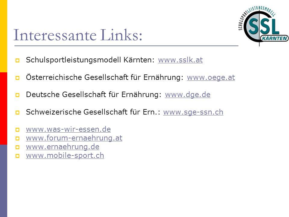 Interessante Links: Schulsportleistungsmodell Kärnten: www.sslk.atwww.sslk.at Österreichische Gesellschaft für Ernährung: www.oege.atwww.oege.at Deuts