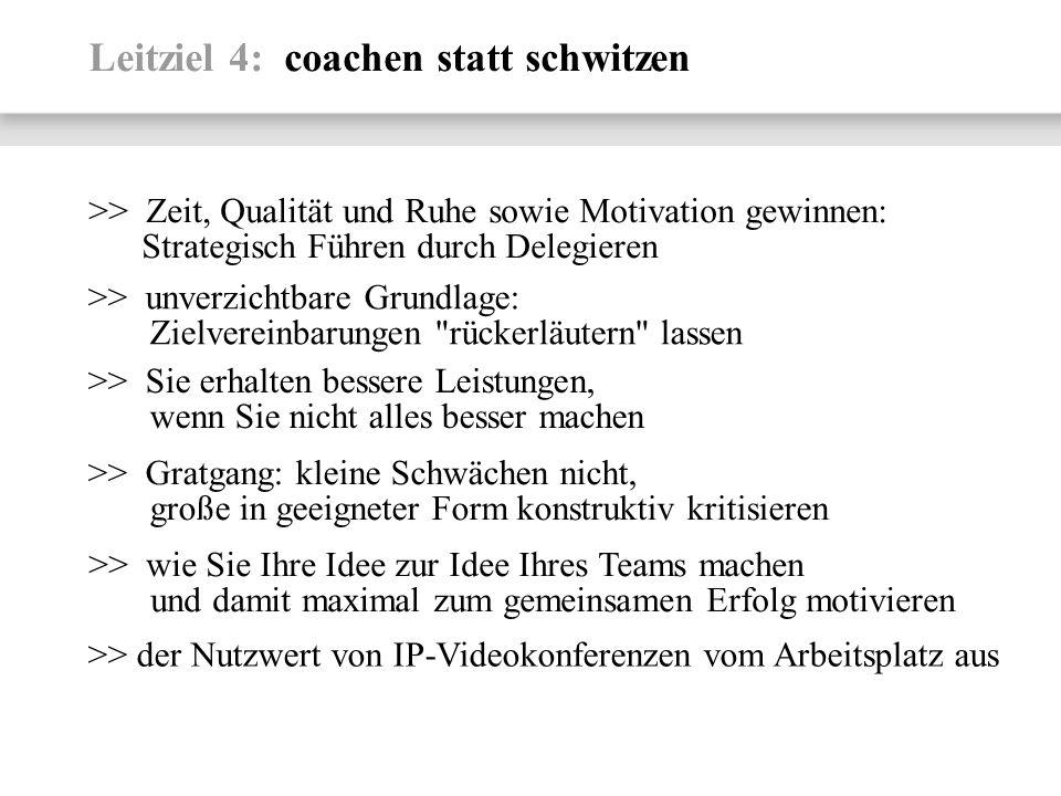 Leitziel 4: coachen statt schwitzen >> Zeit, Qualität und Ruhe sowie Motivation gewinnen: Strategisch Führen durch Delegieren >> unverzichtbare Grundl