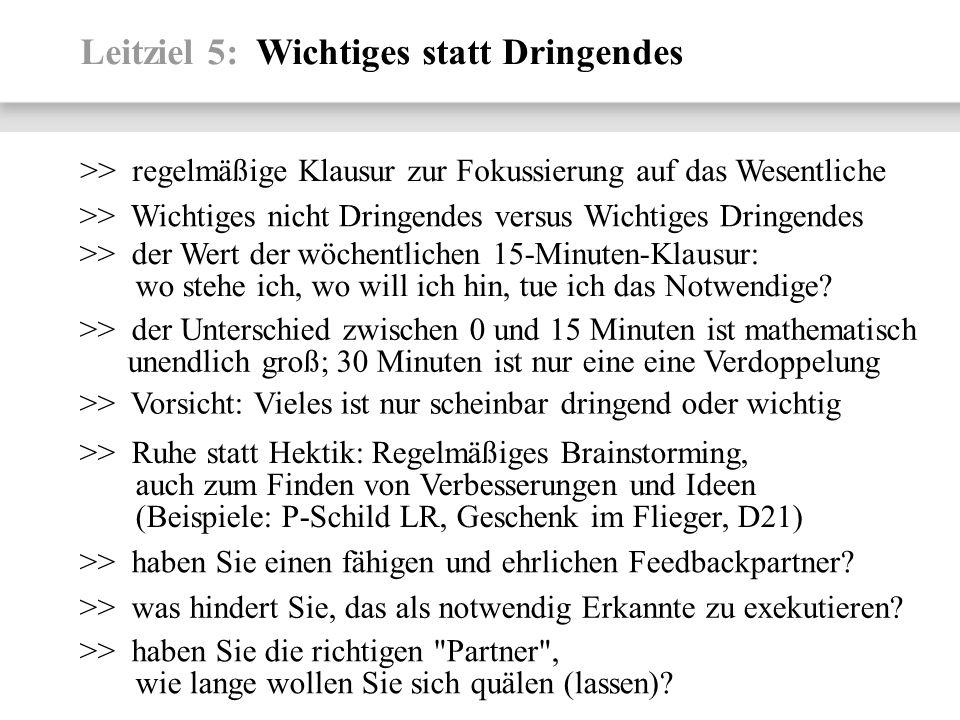 Leitziel 5: Wichtiges statt Dringendes >> regelmäßige Klausur zur Fokussierung auf das Wesentliche >> Wichtiges nicht Dringendes versus Wichtiges Drin