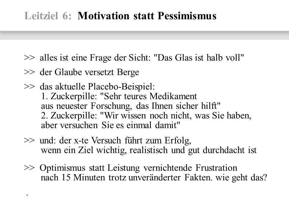 Leitziel 6: Motivation statt Pessimismus >> alles ist eine Frage der Sicht: