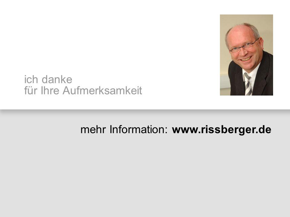 ich danke für Ihre Aufmerksamkeit mehr Information: www.rissberger.de