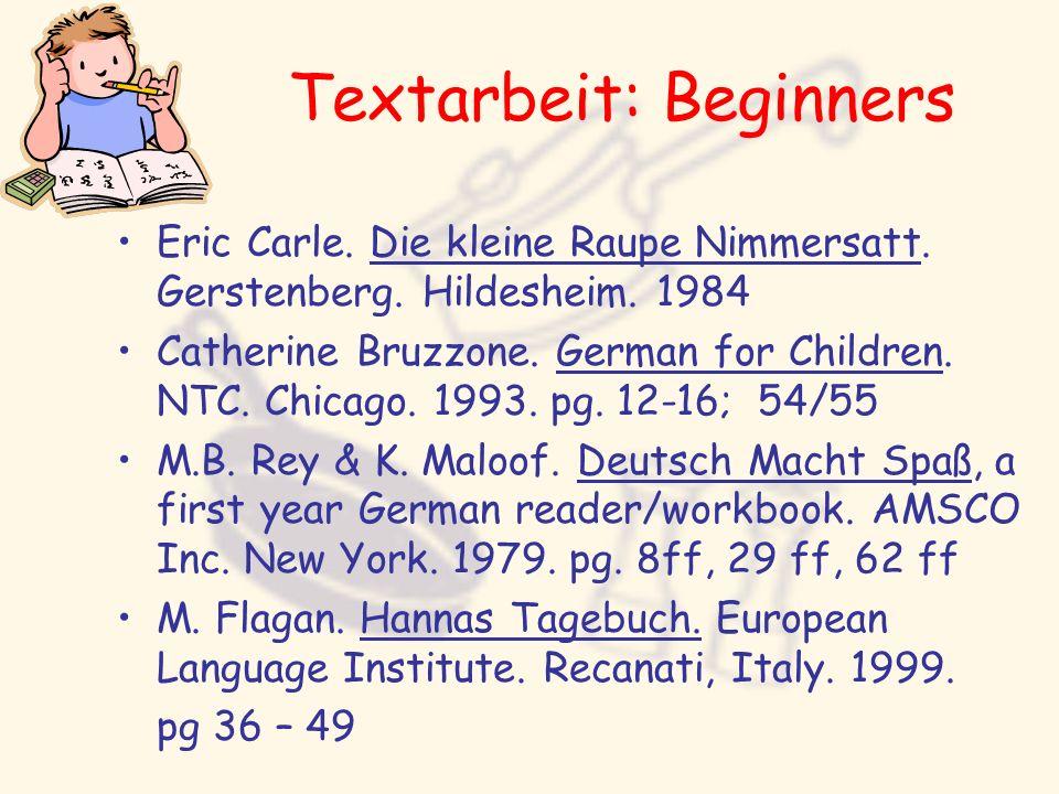 Textarbeit: Beginners Eric Carle. Die kleine Raupe Nimmersatt. Gerstenberg. Hildesheim. 1984 Catherine Bruzzone. German for Children. NTC. Chicago. 19