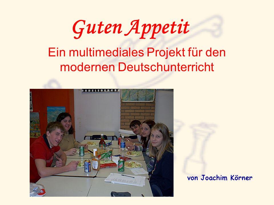 Guten Appetit Ein multimediales Projekt für den modernen Deutschunterricht von Joachim Körner