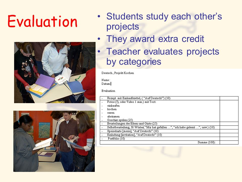 Evaluation Students study each others projects They award extra credit Teacher evaluates projects by categories