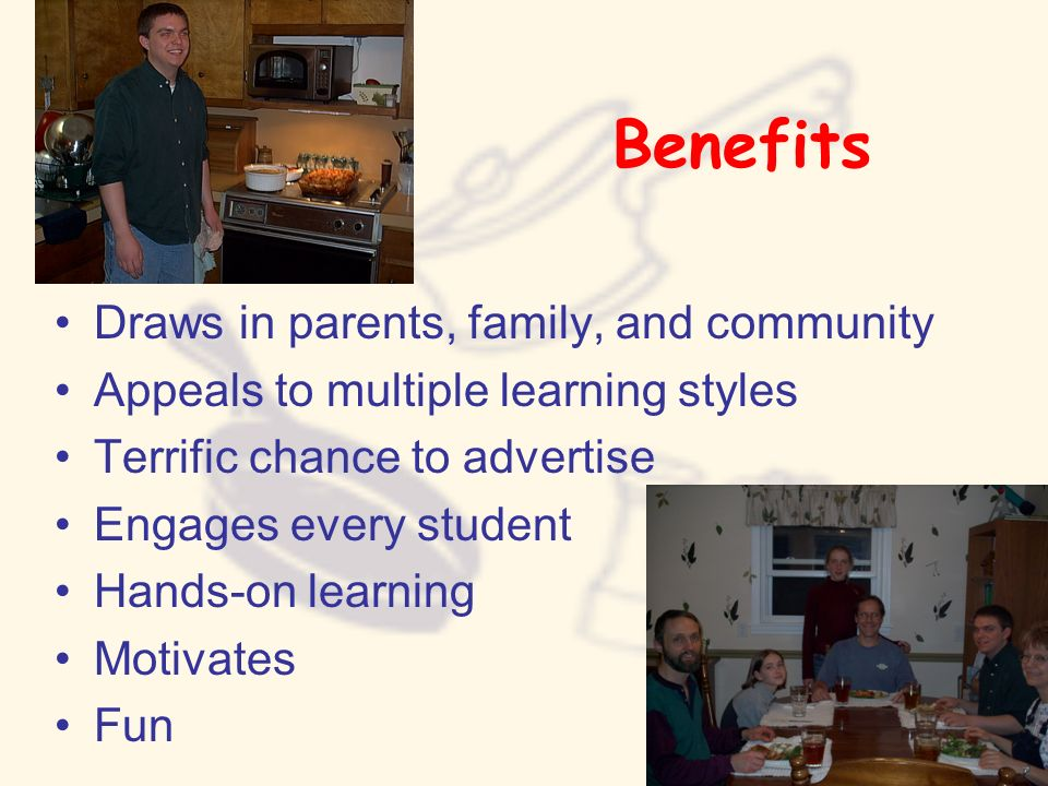 Benefits Draws in parents, family, and community Appeals to multiple learning styles Terrific chance to advertise Engages every student Hands-on learn