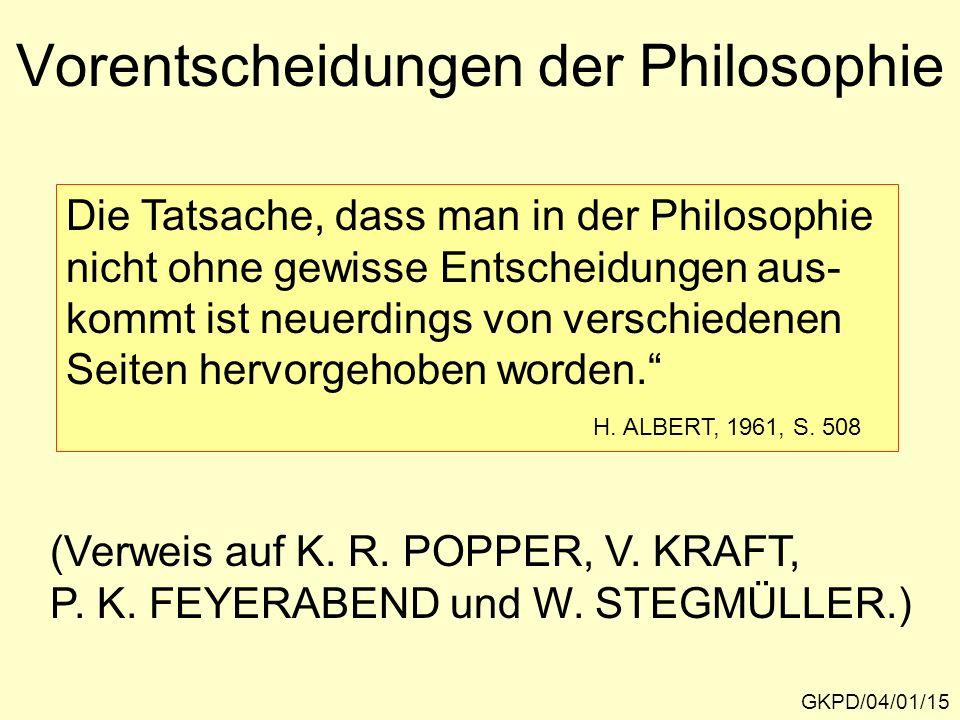 Vorentscheidungen der Philosophie GKPD/04/01/15 Die Tatsache, dass man in der Philosophie nicht ohne gewisse Entscheidungen aus- kommt ist neuerdings