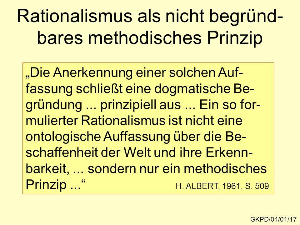 Rationalismus als nicht begründ- bares methodisches Prinzip GKPD/04/01/17 Die Anerkennung einer solchen Auf- fassung schließt eine dogmatische Be- gründung...