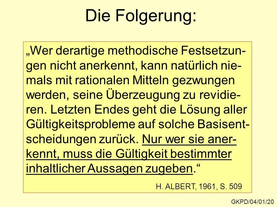 Die Folgerung: GKPD/04/01/20 Wer derartige methodische Festsetzun- gen nicht anerkennt, kann natürlich nie- mals mit rationalen Mitteln gezwungen werden, seine Überzeugung zu revidie- ren.