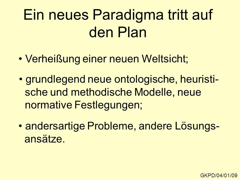 Ein neues Paradigma tritt auf den Plan GKPD/04/01/09 Verheißung einer neuen Weltsicht; grundlegend neue ontologische, heuristi- sche und methodische M