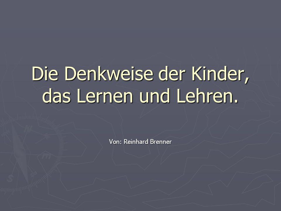 Die Denkweise der Kinder, das Lernen und Lehren. Von: Reinhard Brenner