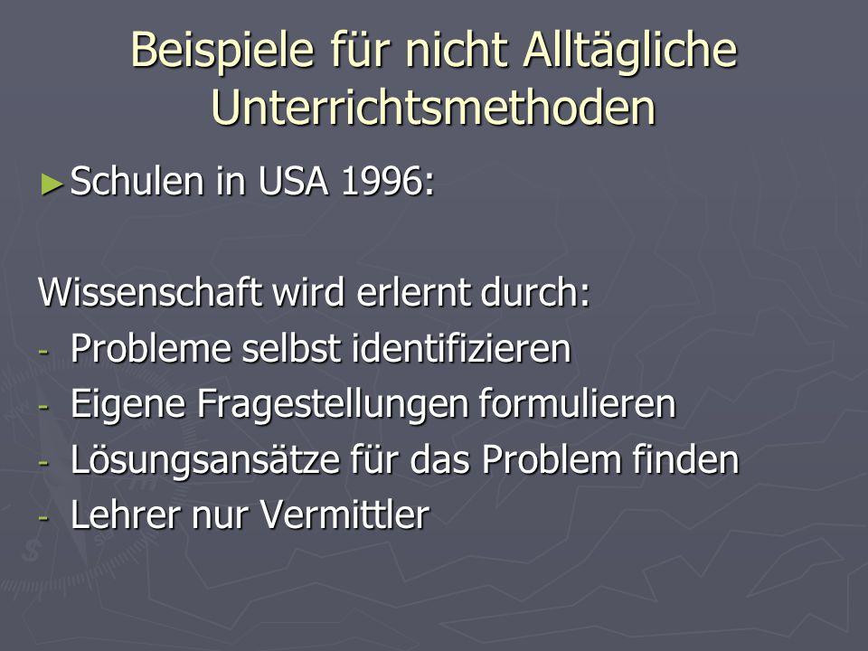 Beispiele für nicht Alltägliche Unterrichtsmethoden Schulen in USA 1996: Schulen in USA 1996: Wissenschaft wird erlernt durch: - Probleme selbst ident