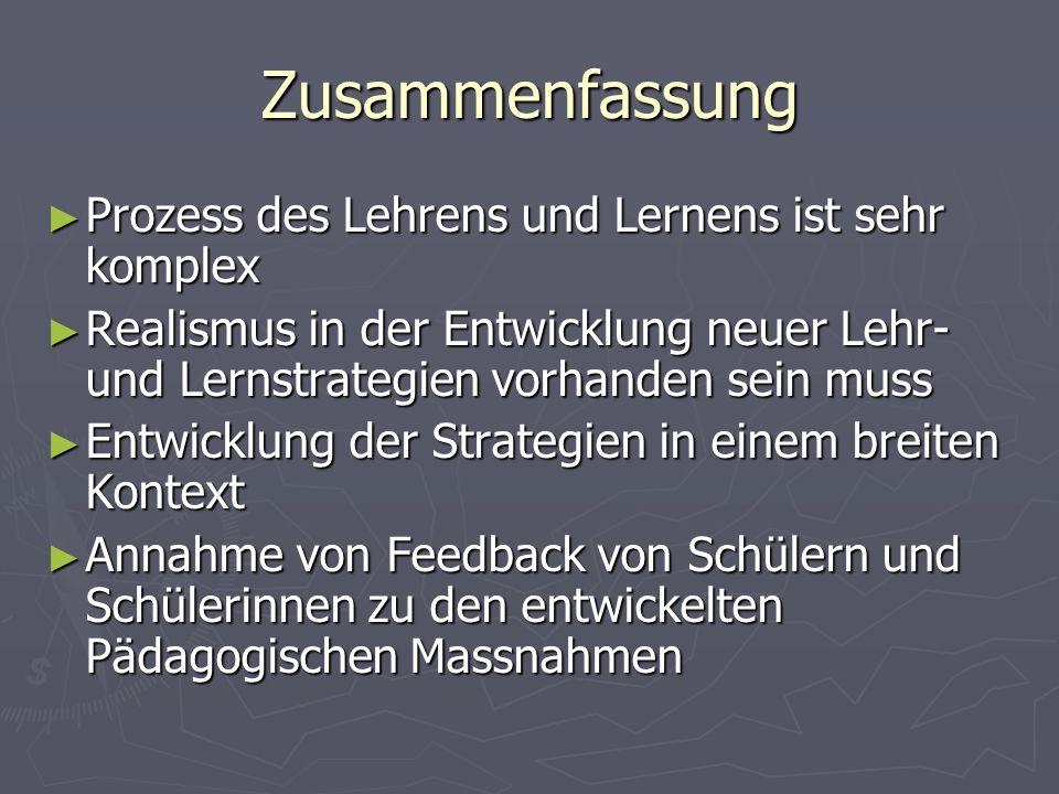 Zusammenfassung Prozess des Lehrens und Lernens ist sehr komplex Prozess des Lehrens und Lernens ist sehr komplex Realismus in der Entwicklung neuer L