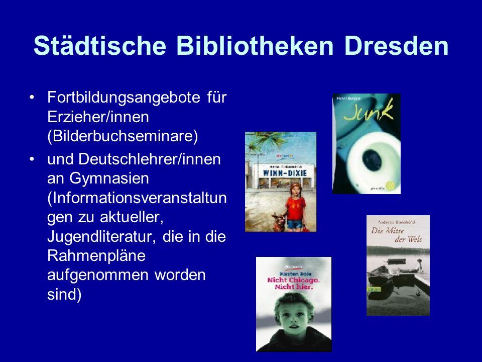 Städtische Bibliotheken Dresden Fortbildungsangebote für Erzieher/innen (Bilderbuchseminare) und Deutschlehrer/innen an Gymnasien (Informationsveranst