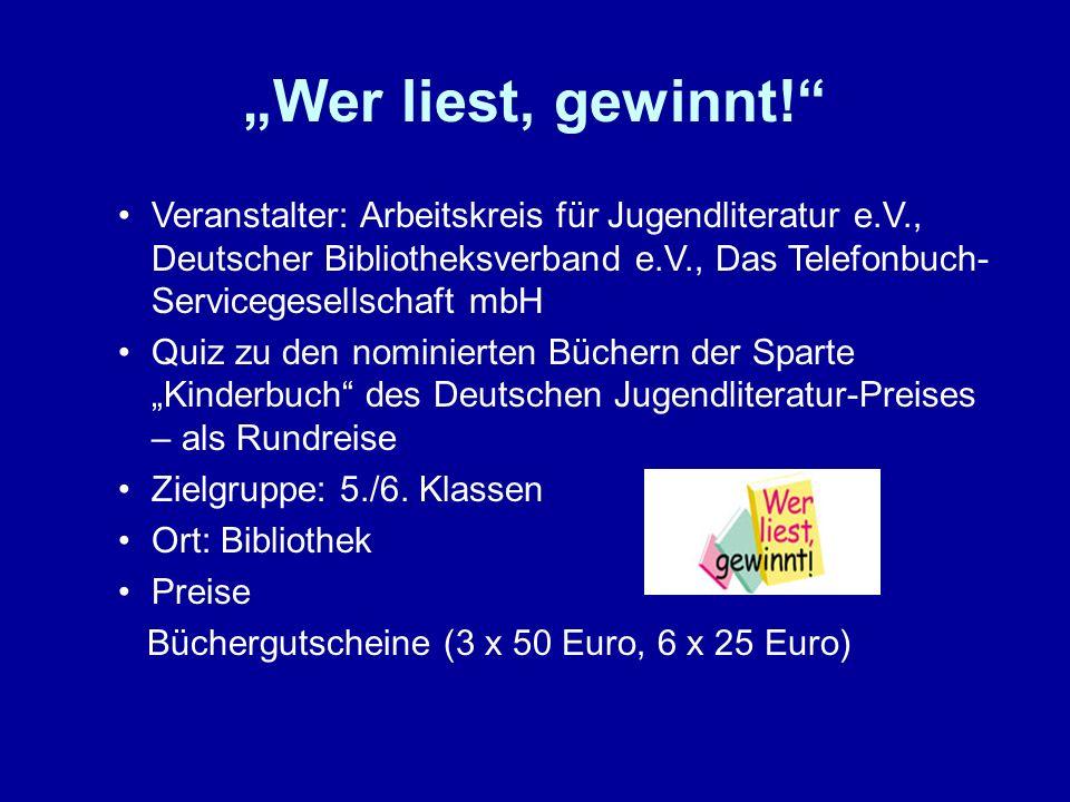 Wer liest, gewinnt! Veranstalter: Arbeitskreis für Jugendliteratur e.V., Deutscher Bibliotheksverband e.V., Das Telefonbuch- Servicegesellschaft mbH Q