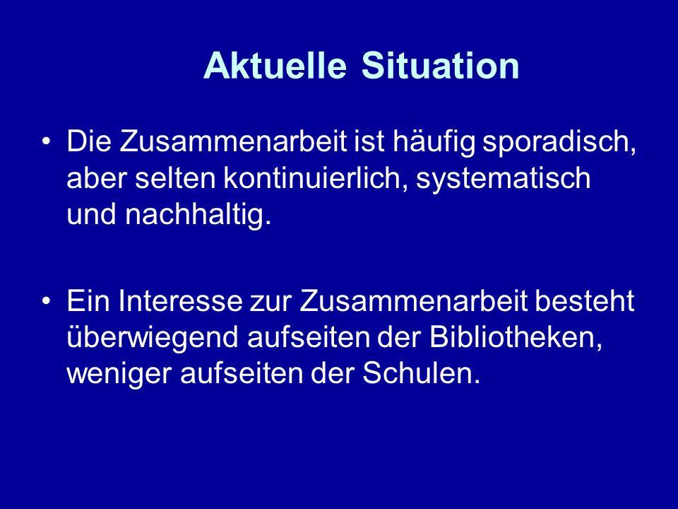 Aktuelle Situation Die Zusammenarbeit ist häufig sporadisch, aber selten kontinuierlich, systematisch und nachhaltig. Ein Interesse zur Zusammenarbeit