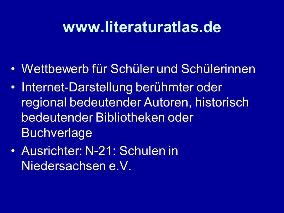 www.literaturatlas.de Wettbewerb für Schüler und Schülerinnen Internet-Darstellung berühmter oder regional bedeutender Autoren, historisch bedeutender