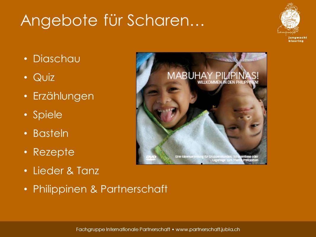 Fachgruppe Internationale Partnerschaft www.partnerschaft.jubla.ch Angebote für Scharen… Diaschau Quiz Erzählungen Spiele Basteln Rezepte Lieder & Tanz Philippinen & Partnerschaft