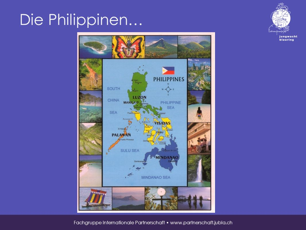 Die Philippinen… Fachgruppe Internationale Partnerschaft www.partnerschaft.jubla.ch