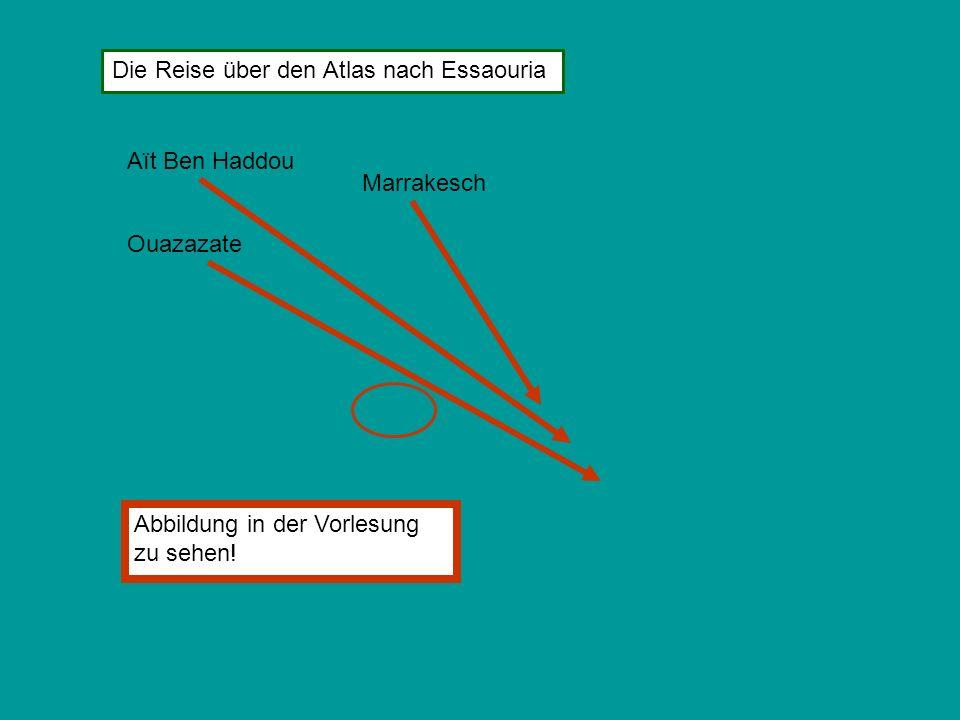 Ouazazate Aït Ben Haddou Die Reise über den Atlas nach Essaouria Marrakesch Abbildung in der Vorlesung zu sehen!