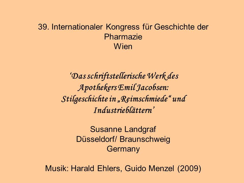 39. Internationaler Kongress für Geschichte der Pharmazie Wien Das schriftstellerische Werk des Apothekers Emil Jacobsen: Stilgeschichte in Reimschmie