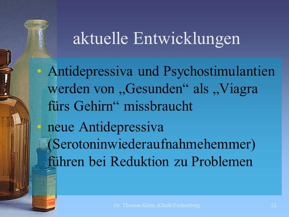 aktuelle Entwicklungen Antidepressiva und Psychostimulantien werden von Gesunden als Viagra fürs Gehirn missbraucht neue Antidepressiva (Serotoninwied