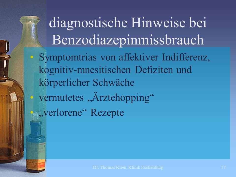 diagnostische Hinweise bei Benzodiazepinmissbrauch Symptomtrias von affektiver Indifferenz, kognitiv-mnesitischen Defiziten und körperlicher Schwäche