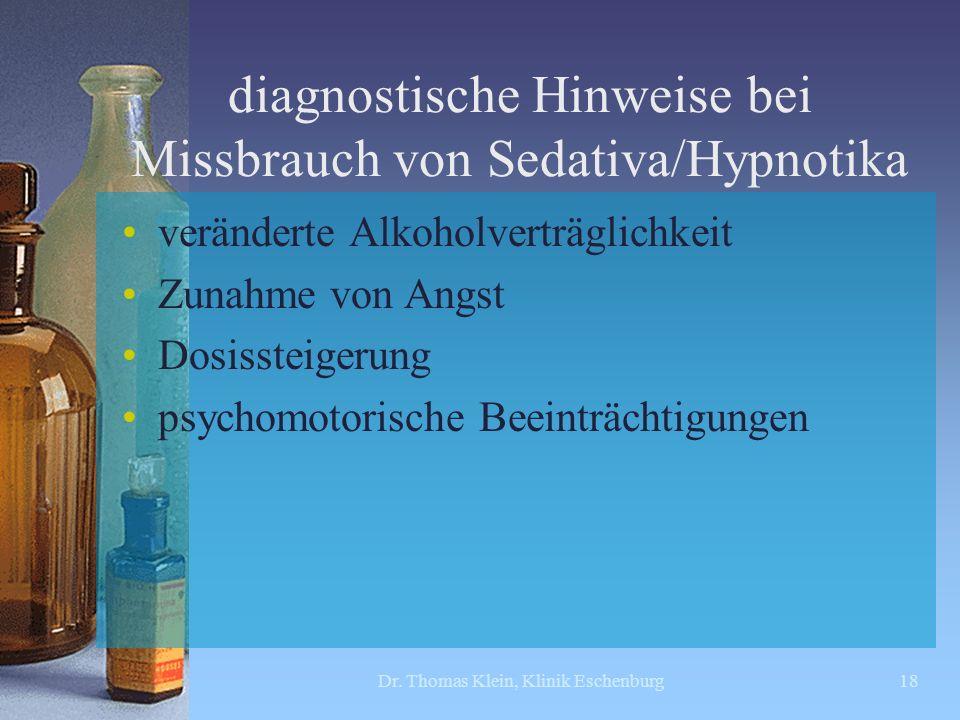 diagnostische Hinweise bei Missbrauch von Sedativa/Hypnotika veränderte Alkoholverträglichkeit Zunahme von Angst Dosissteigerung psychomotorische Beei