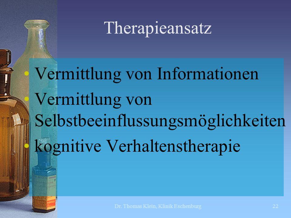Therapieansatz Vermittlung von Informationen Vermittlung von Selbstbeeinflussungsmöglichkeiten kognitive Verhaltenstherapie Dr. Thomas Klein, Klinik E