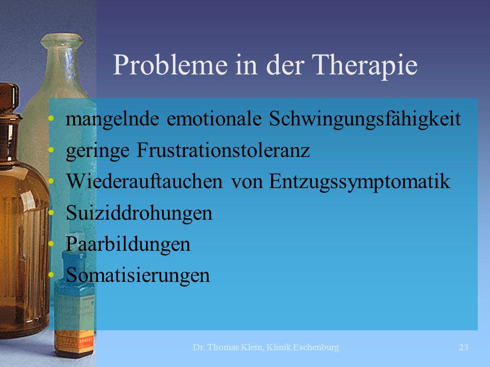 Probleme in der Therapie mangelnde emotionale Schwingungsfähigkeit geringe Frustrationstoleranz Wiederauftauchen von Entzugssymptomatik Suiziddrohunge