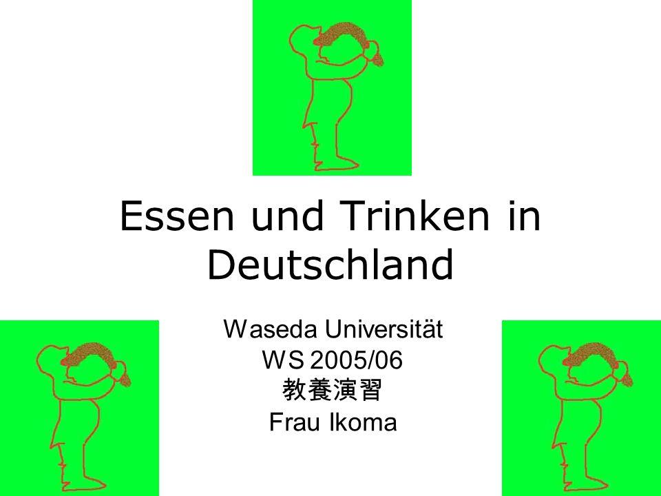 Essen und Trinken in Deutschland Waseda Universität WS 2005/06 Frau Ikoma