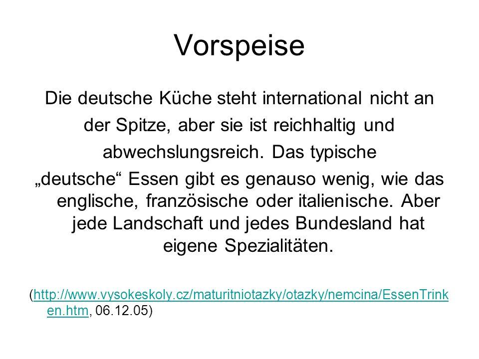 Vorspeise Die deutsche Küche steht international nicht an der Spitze, aber sie ist reichhaltig und abwechslungsreich. Das typische deutsche Essen gibt