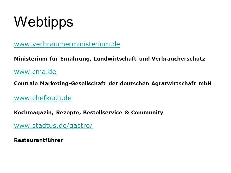 Webtipps www.verbraucherministerium.de Ministerium für Ernährung, Landwirtschaft und Verbraucherschutz www.cma.de Centrale Marketing-Gesellschaft der