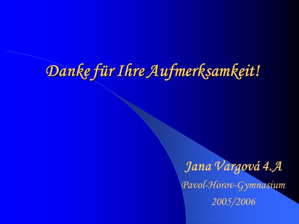 Danke für Ihre Aufmerksamkeit! Jana Vargová 4.A Pavol-Horov-Gymnasium 2005/2006