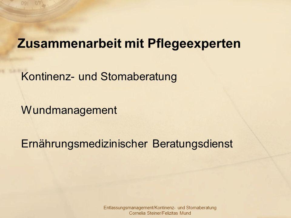 Entlassungsmanagement/Kontinenz- und Stomaberatung Cornelia Steiner/Felizitas Mund Zusammenarbeit mit Pflegeexperten Kontinenz- und Stomaberatung Wund