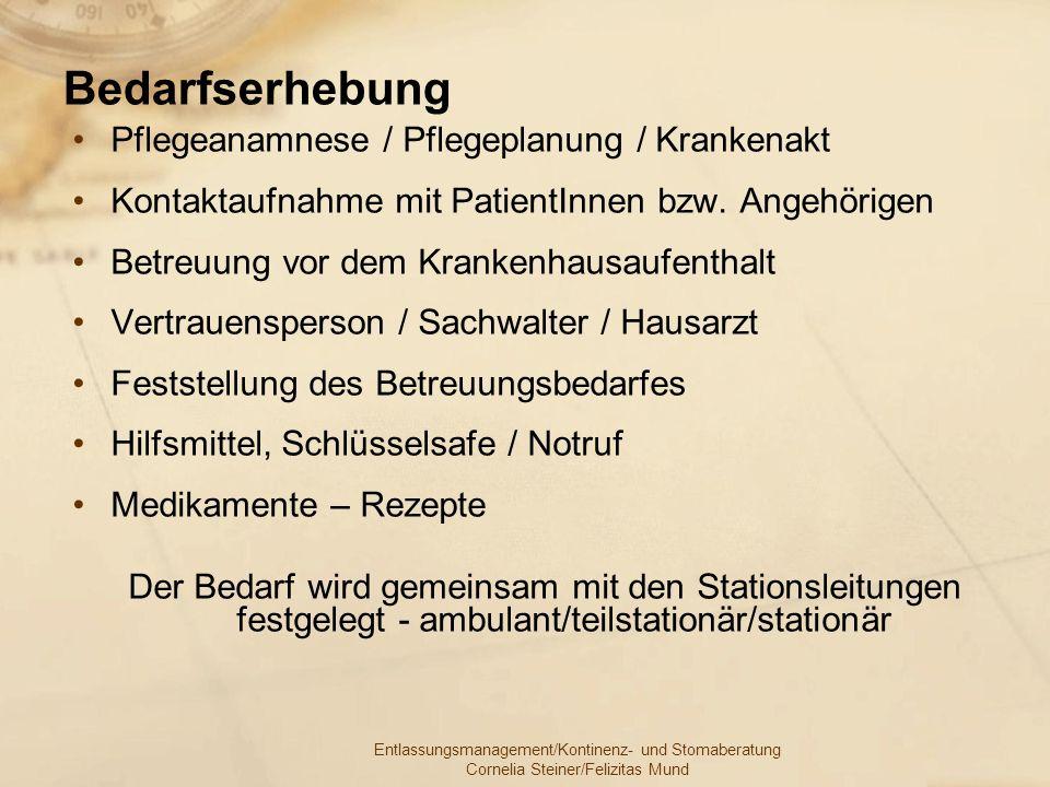 Entlassungsmanagement/Kontinenz- und Stomaberatung Cornelia Steiner/Felizitas Mund Bedarfserhebung Pflegeanamnese / Pflegeplanung / Krankenakt Kontakt
