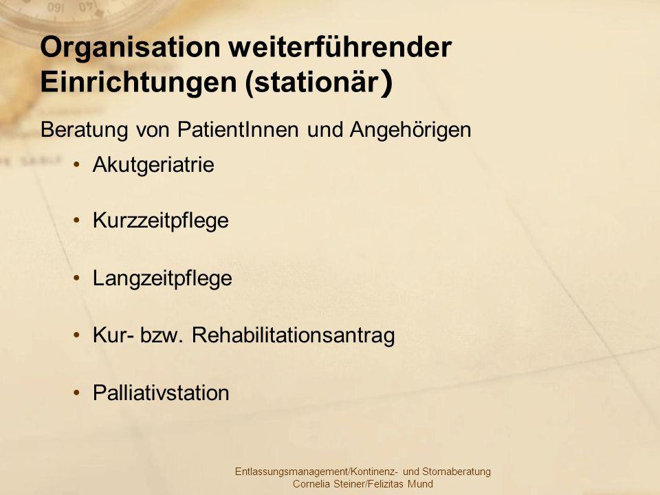 Entlassungsmanagement/Kontinenz- und Stomaberatung Cornelia Steiner/Felizitas Mund Organisation weiterführender Einrichtungen (stationär ) Beratung vo