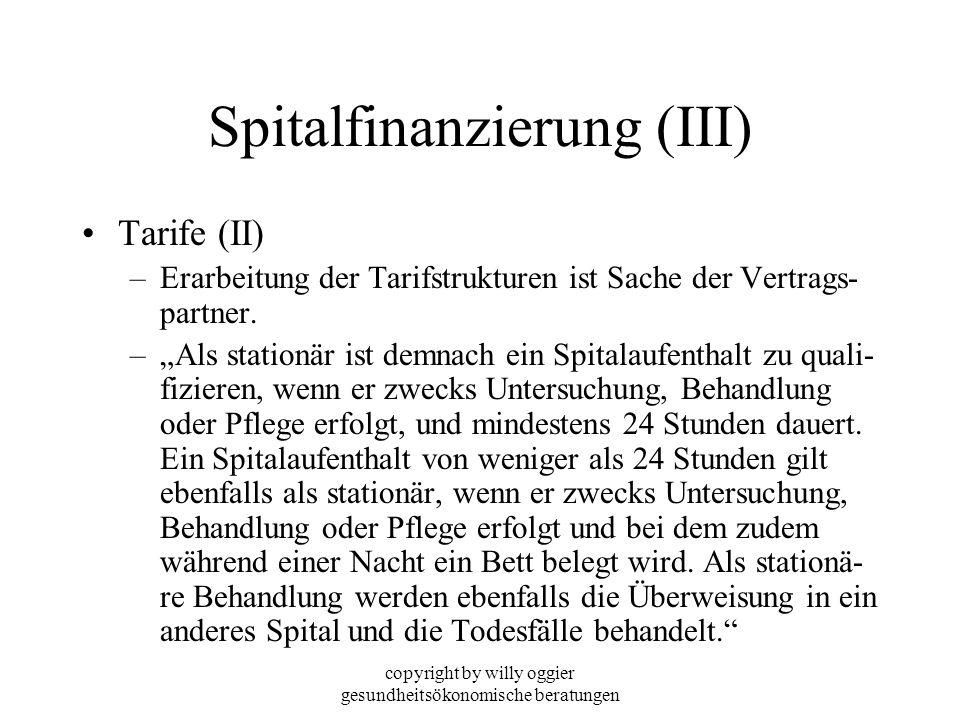 copyright by willy oggier gesundheitsökonomische beratungen Spitalfinanzierung (III) Tarife (II) –Erarbeitung der Tarifstrukturen ist Sache der Vertra