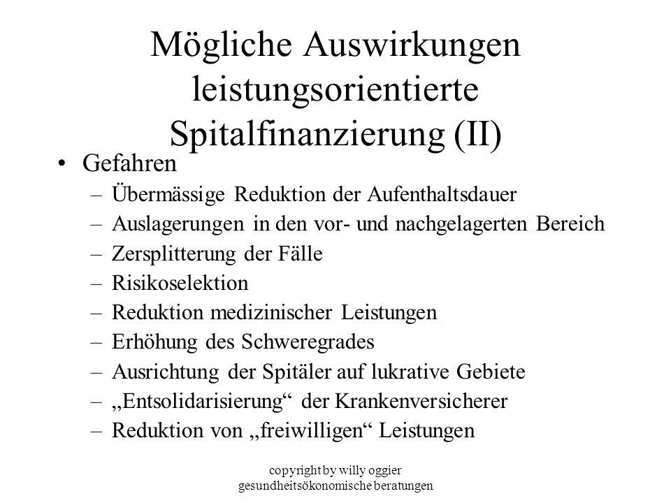 copyright by willy oggier gesundheitsökonomische beratungen Mögliche Auswirkungen leistungsorientierte Spitalfinanzierung (II) Gefahren –Übermässige R