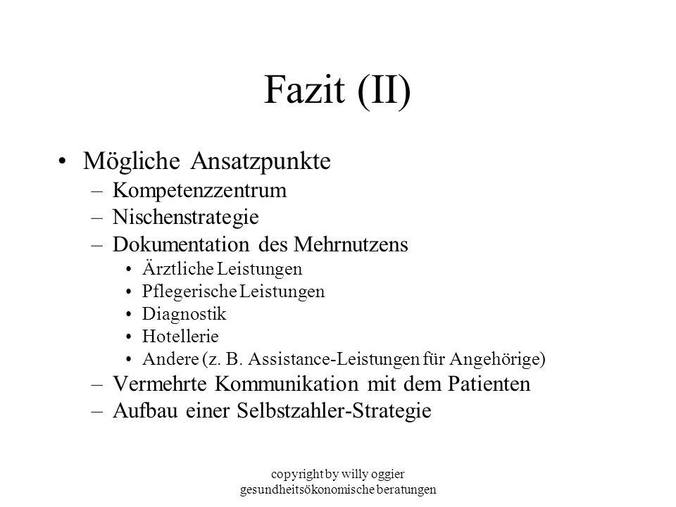 copyright by willy oggier gesundheitsökonomische beratungen Fazit (II) Mögliche Ansatzpunkte –Kompetenzzentrum –Nischenstrategie –Dokumentation des Me