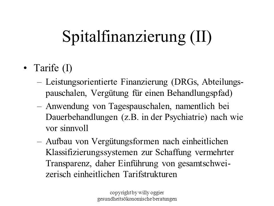 copyright by willy oggier gesundheitsökonomische beratungen Spitalfinanzierung (II) Tarife (I) –Leistungsorientierte Finanzierung (DRGs, Abteilungs- p