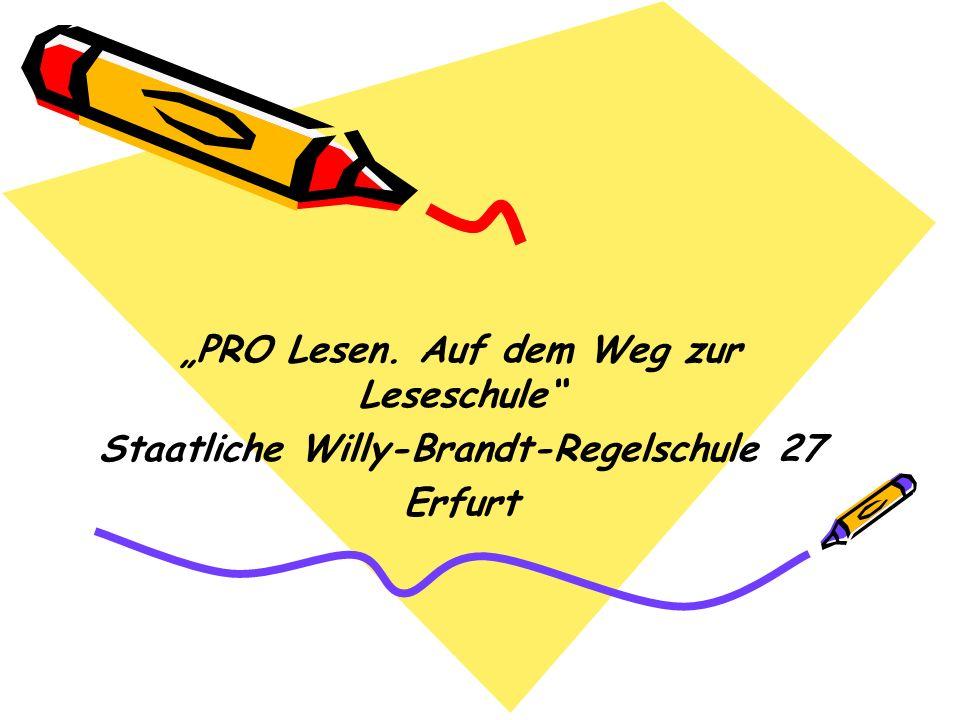 PRO Lesen. Auf dem Weg zur Leseschule Staatliche Willy-Brandt-Regelschule 27 Erfurt