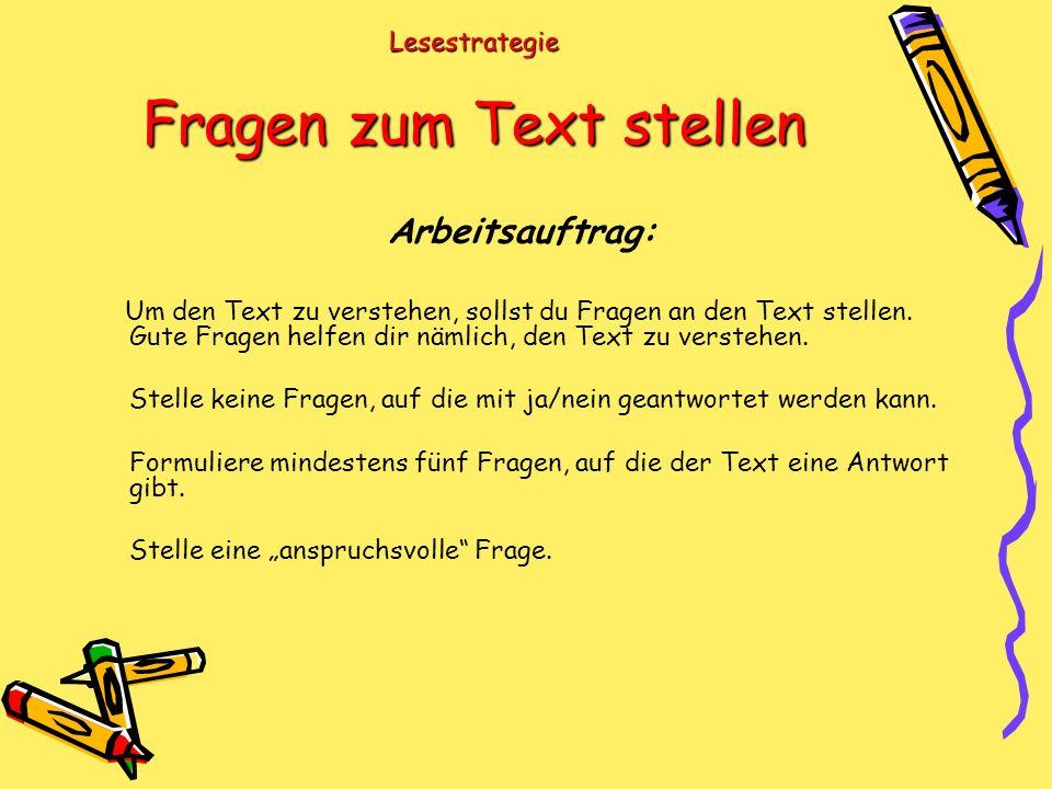Lesestrategie Fragen zum Text stellen Arbeitsauftrag: Um den Text zu verstehen, sollst du Fragen an den Text stellen.