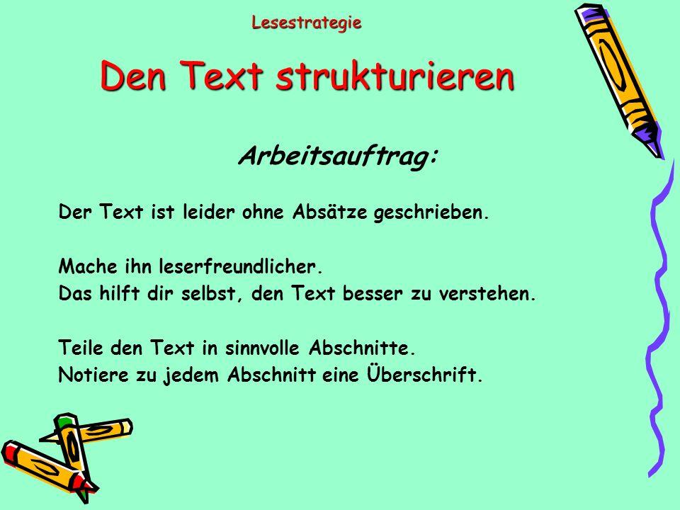 Lesestrategie Den Text strukturieren Arbeitsauftrag: Der Text ist leider ohne Absätze geschrieben.
