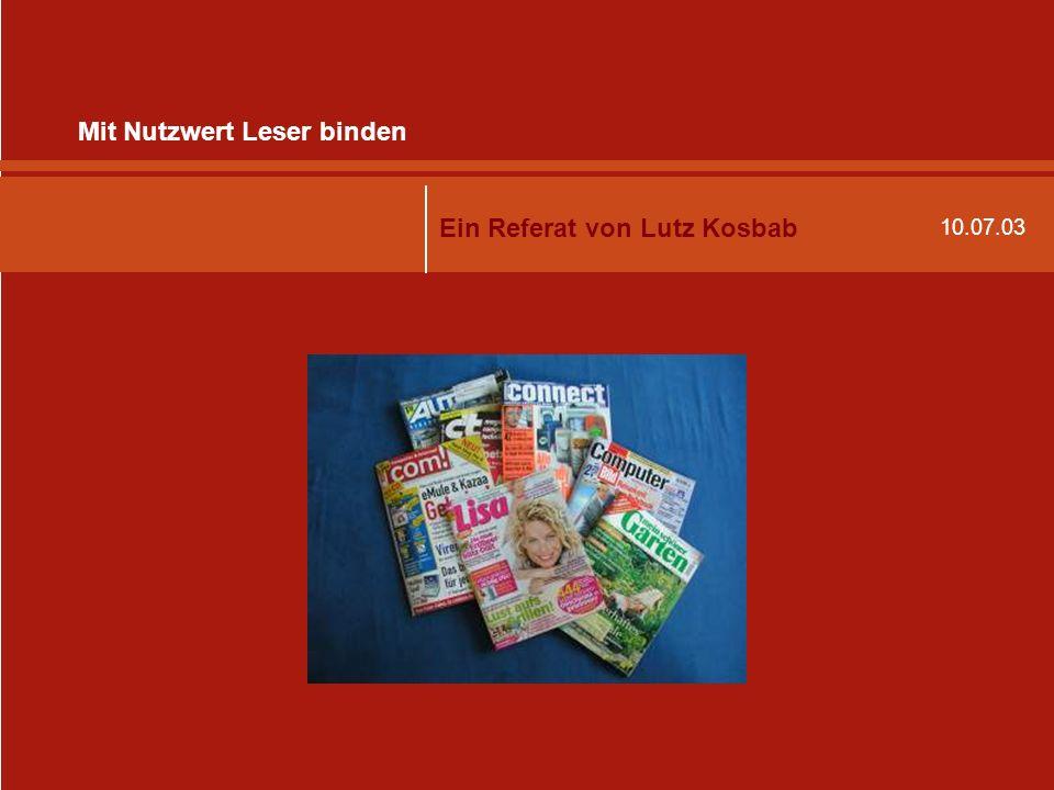 10.07.03 Mit Nutzwert Leser binden Ein Referat von Lutz Kosbab