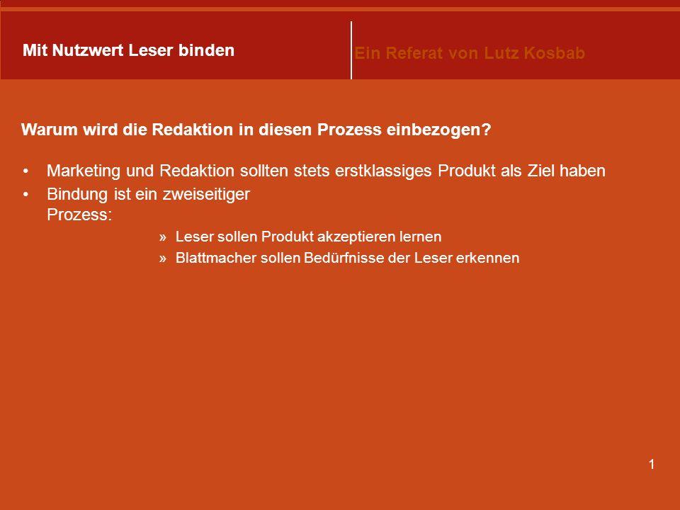 1 Mit Nutzwert Leser binden Ein Referat von Lutz Kosbab Warum wird die Redaktion in diesen Prozess einbezogen.